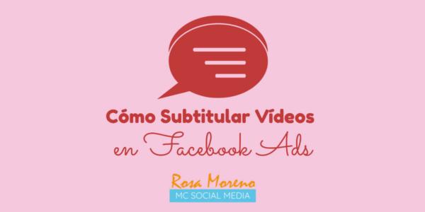como poner subtitulos videos subidos facebook guia tutorial subtitular videos facebook ads