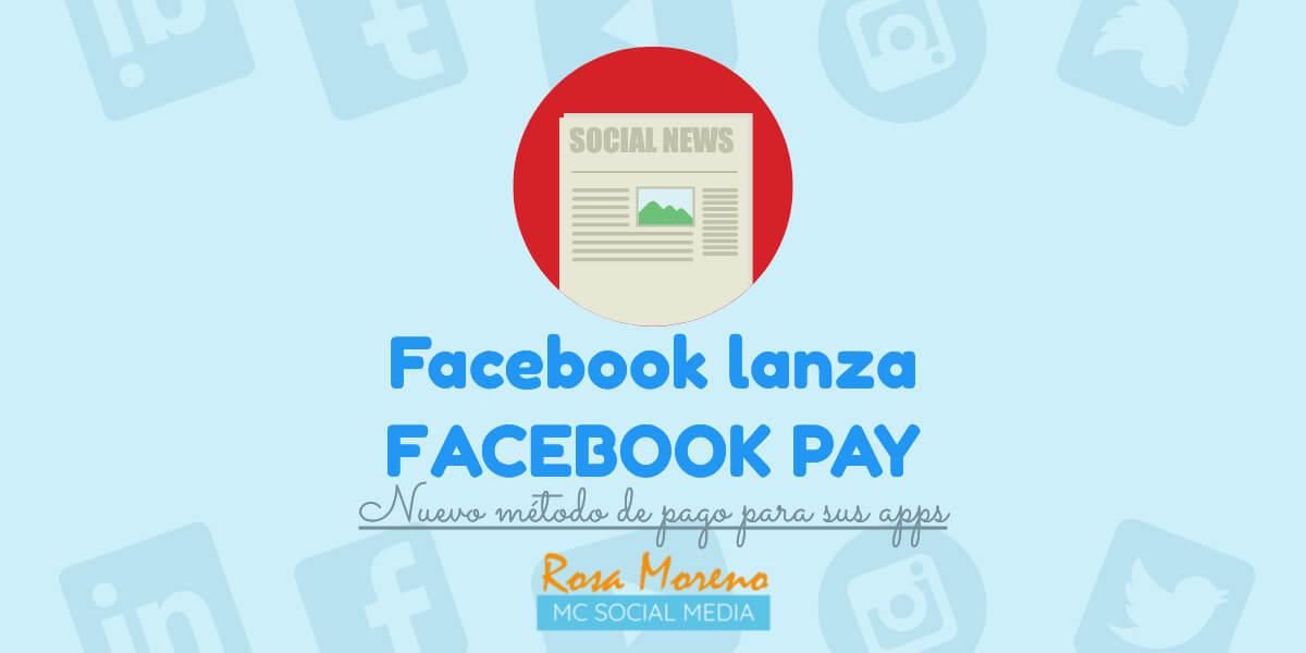 facebook lanza facebook pay nuevo metodo pago sus aps facebook pay progresiva implantacion paises